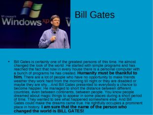 Bill Gates Bill Gates is certainly one of the greatest persons of this time.