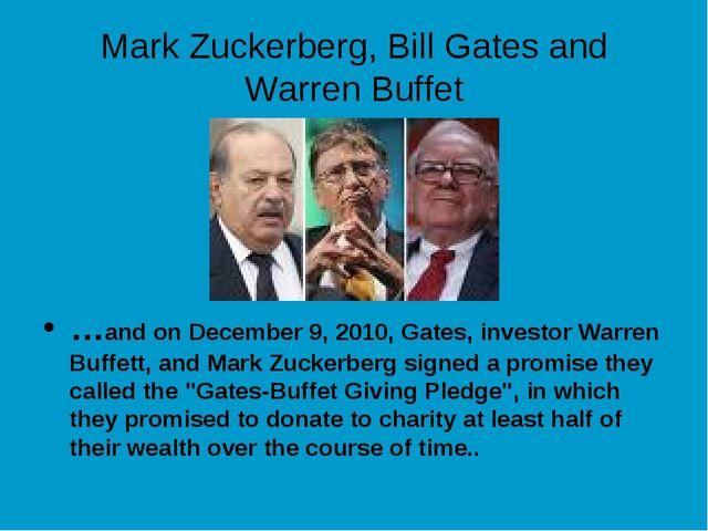 Mark Zuckerberg, Bill Gates and Warren Buffet …and on December 9, 2010, Gates...