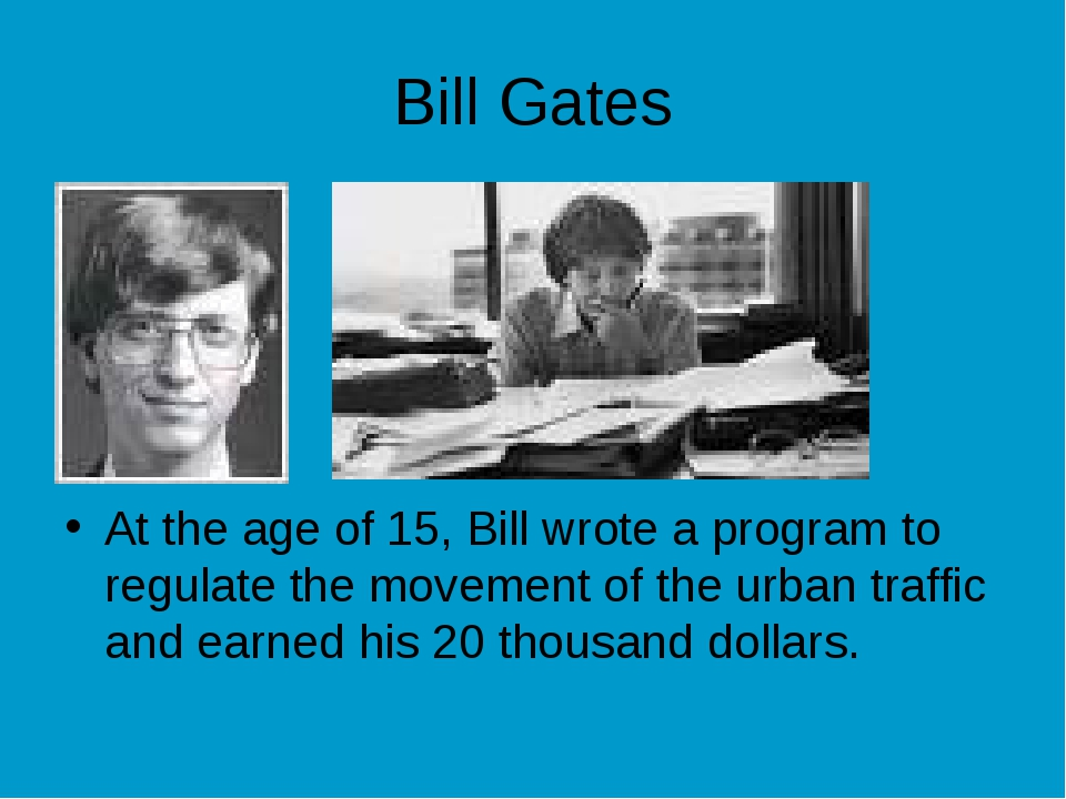 Bill Gates At the age of 15, Bill wrote a program to regulate the movement of...