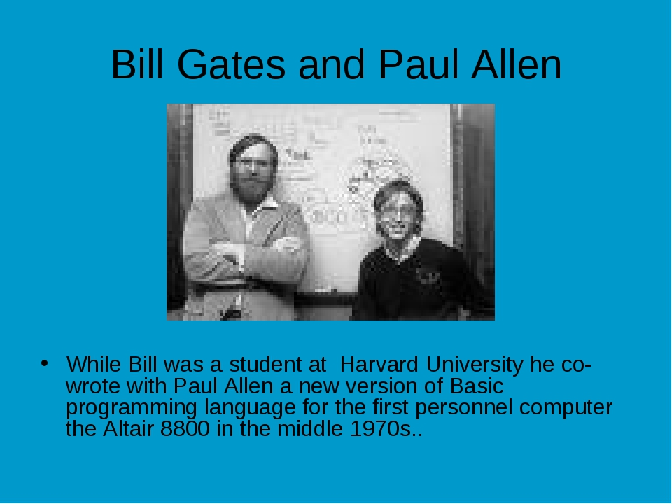 Bill Gates and Paul Allen While Bill was a student at Harvard University he c...