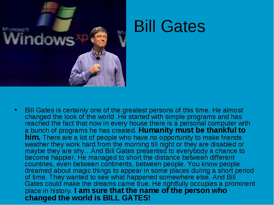 Bill Gates Bill Gates is certainly one of the greatest persons of this time....