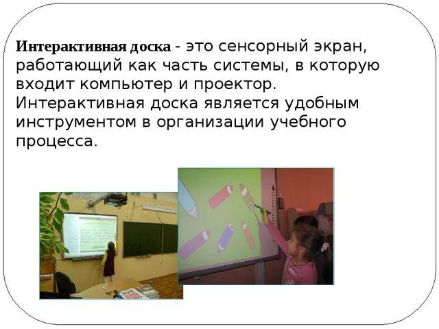 Интерактивная доска - это сенсорный экран, работающий как часть системы, в ко...