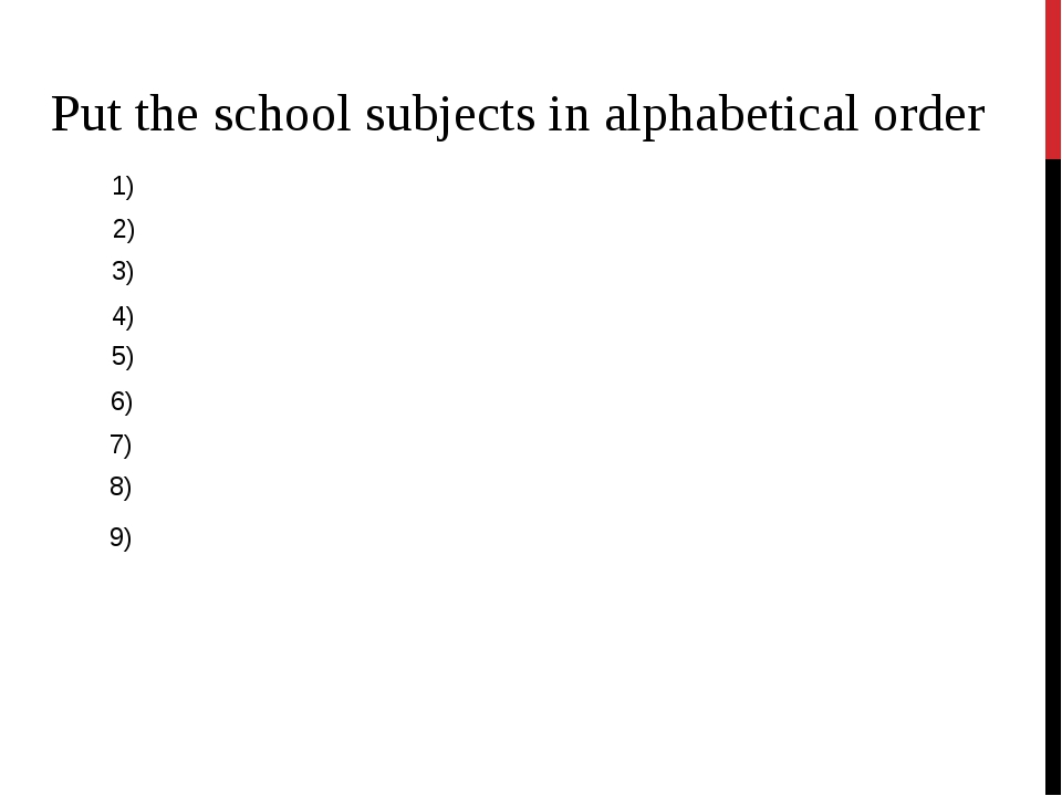 Put the school subjects in alphabetical order 1) 2) 3) 4) 8) 7) 9) 5) 6) Engl...