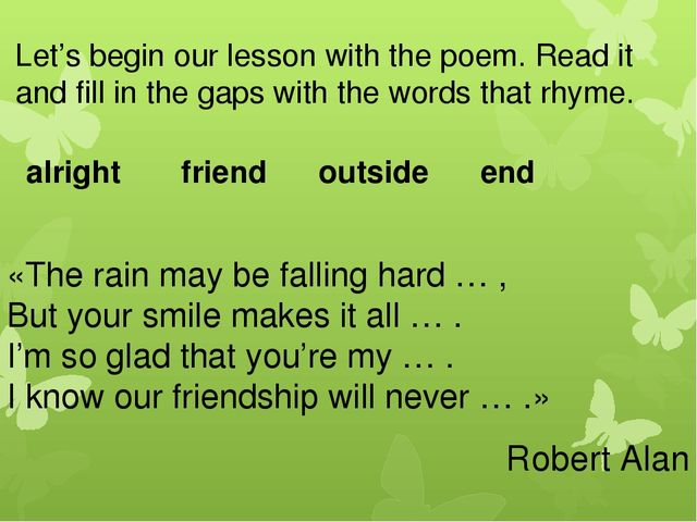 Let's begin our lesson with the poem. Read it and fill in the gaps with the w...