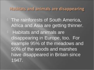 The rainforests of South America, Africa and Asia are getting thinner. Habita