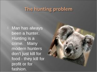 Man has always been a hunter. Hunting is a crime. Many modern hunters don't j