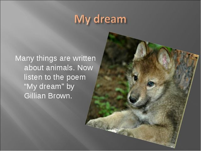 """Many things are written about animals. Now listen to the poem """"My dream"""" by G..."""