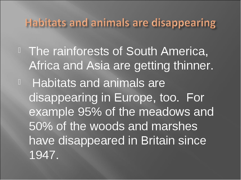 The rainforests of South America, Africa and Asia are getting thinner. Habita...