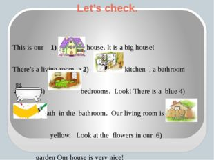 Let's check. This is our 1) house. It is a big house! There's a living room,