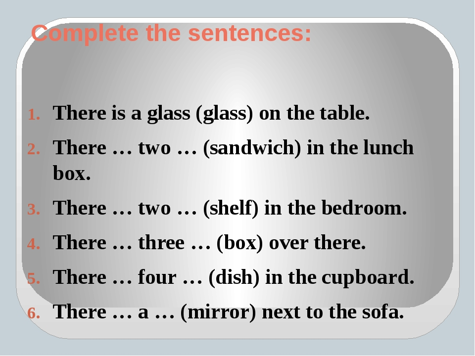 Complete the sentences: There is a glass (glass) on the table. There … two …...
