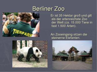 Berliner Zoo Er ist 35Hektar groß und gilt als der artenreichste Zoo der Wel