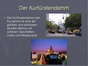 Der Kurfürstendamm Der Kurfürstendamm (der Ku-damm) ist eine der größten und