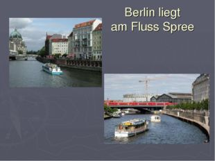 Berlin liegt am Fluss Spree
