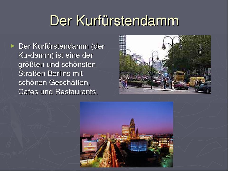 Der Kurfürstendamm Der Kurfürstendamm (der Ku-damm) ist eine der größten und...
