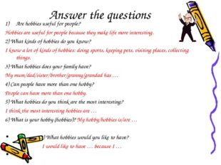 Answer the questions Are hobbies useful for people? Hobbies are useful for pe