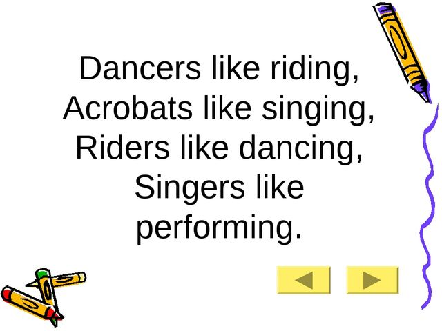 Dancers like riding, Acrobats like singing, Riders like dancing, Singers like...