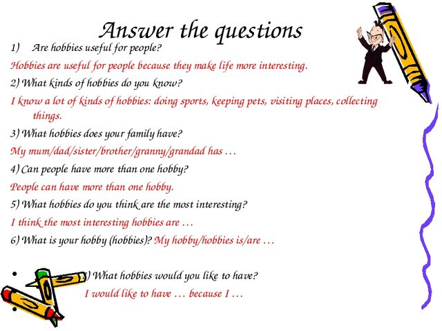 Answer the questions Are hobbies useful for people? Hobbies are useful for pe...