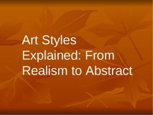 Art Styles Explained: From Realism to Abstract
