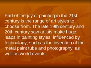 Part of the joy of painting in the 21st century is the range of art styles to