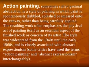 Action painting, sometimes called gestural abstraction, is a style of paintin