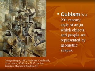 Cubism is a 20th century style of art,in which objects and people are represe