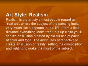 "Art Style: Realism Realism is the art style most people regard as ""real art"","