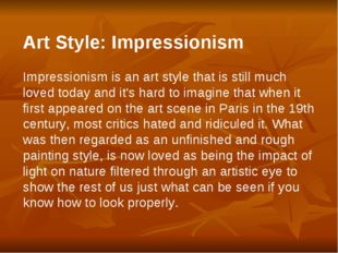 Art Style: Impressionism Impressionism is an art style that is still much lov