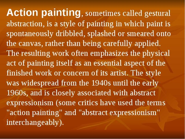 Action painting, sometimes called gestural abstraction, is a style of paintin...