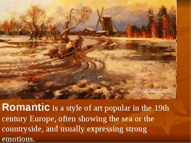 Romantic is a style of art popular in the 19th century Europe, often showing...