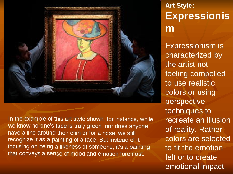 Art Style: Expressionism Expressionism is characterized by the artist not fee...