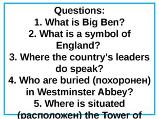 Questions: 1. What is Big Ben? 2. What is a symbol of England? 3. Where the c