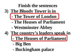 Finish the sentences 3) The Bloody Tower is in  - The Tower of London