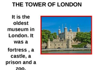 It is the oldest museum in London. It was a fortress , a castle, a prison and