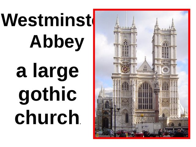 Westminster Abbеy а large gothic church.