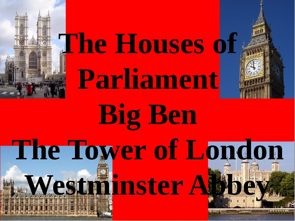 The Houses of Parliament Big Ben The Tower of London Westminster Abbey