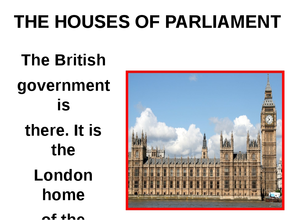 The British government is there. It is the London home of the Queen. THE HOUS...