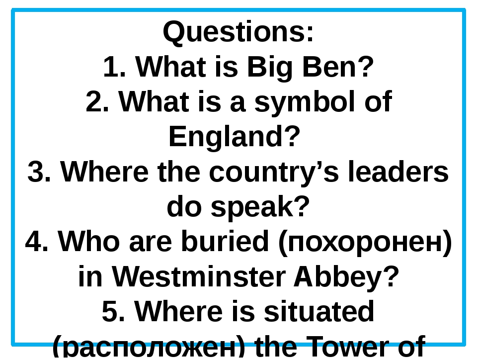Questions: 1. What is Big Ben? 2. What is a symbol of England? 3. Where the c...