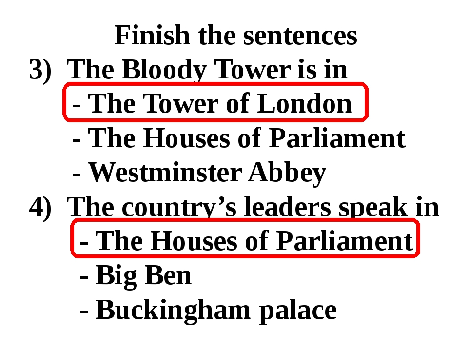 Finish the sentences 3) The Bloody Tower is in  - The Tower of London ...