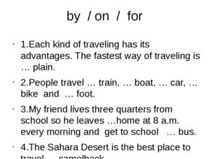 by / on / for 1.Each kind of traveling has its advantages. The fastest way of