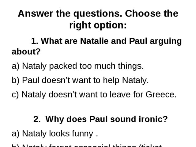 Answer the questions. Choose the right option: 1. What are Natalie and Paul a...