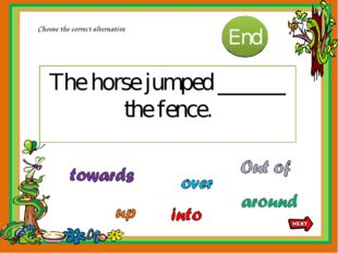 The horse jumped ______ the fence. Choose the correct alternative 10 9 8 7 6