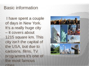 Basic information I have spent a couple of days in New York. It's a really hu