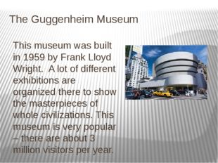 The Guggenheim Museum This museum was built in 1959 by Frank Lloyd Wright. A