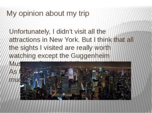 My opinion about my trip Unfortunately, I didn't visit all the attractions in