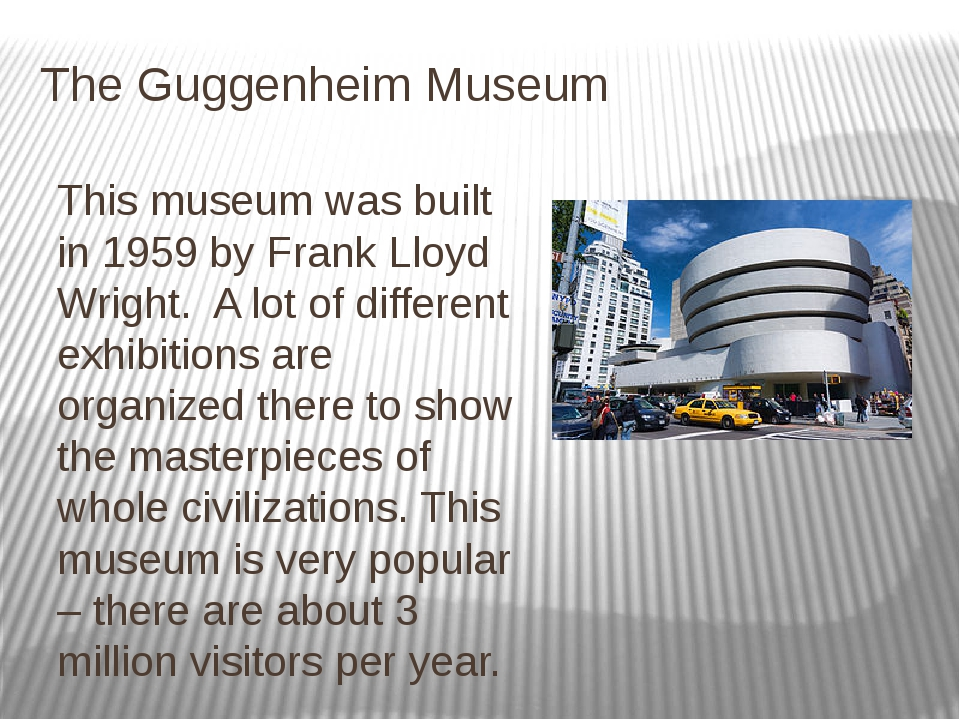 The Guggenheim Museum This museum was built in 1959 by Frank Lloyd Wright. A...
