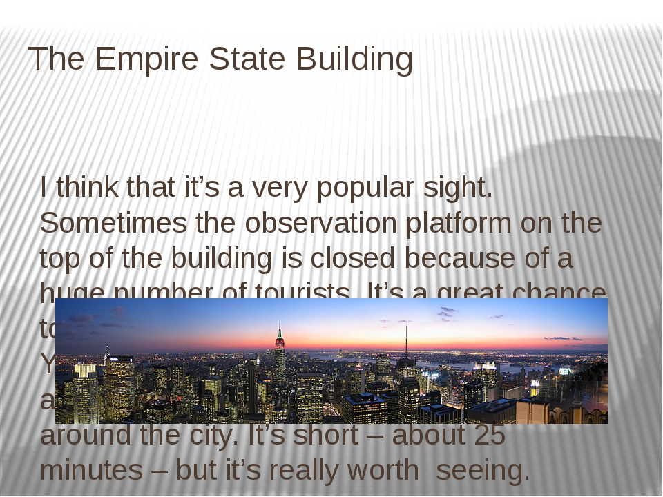 The Empire State Building I think that it's a very popular sight. Sometimes t...