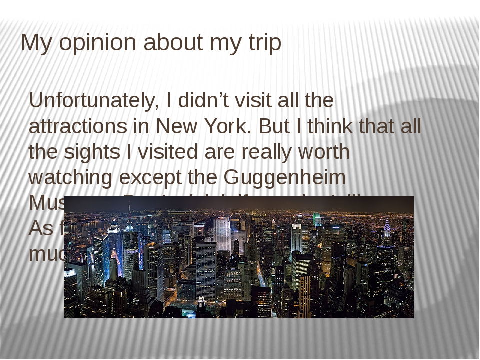 My opinion about my trip Unfortunately, I didn't visit all the attractions in...