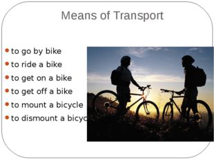 Means of Transport to go by bike to ride a bike to get on a bike to get off a