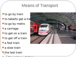 Means of Transport to go by train to take/to get a train to go by metro a car