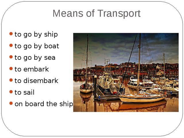 Means of Transport to go by ship to go by boat to go by sea to embark to dise...